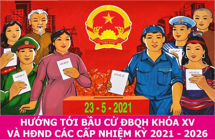 TÀI LIỆU TUYÊN TRUYỀN Bầu cử đại biểu Quốc hội khóa XV và đại biểu HĐND các cấp  nhiệm kỳ 2021-2026